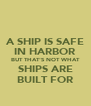A SHIP IS SAFE IN HARBOR BUT THAT'S NOT WHAT SHIPS ARE BUILT FOR - Personalised Poster A4 size
