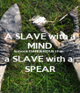 A SLAVE with a MIND is more DANGEROUS than  a SLAVE with a  SPEAR - Personalised Poster A4 size