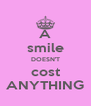 A smile DOESN'T cost ANYTHING - Personalised Poster A4 size