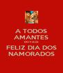 A TODOS AMANTES DO FACE FELIZ DIA DOS NAMORADOS - Personalised Poster A4 size