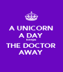A UNICORN A DAY keeps THE DOCTOR AWAY - Personalised Poster A4 size