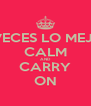 A VECES LO MEJOR CALM AND CARRY ON - Personalised Poster A4 size