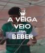 A VEIGA VEIO PRA  BEBER  - Personalised Poster A4 size