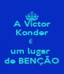 A Victor Konder É  um lugar  de BENÇÃO - Personalised Poster A4 size
