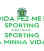 A VIDA FEZ-ME DO SPORTING E EU FIZ DO  SPORTING A MINHA VIDA - Personalised Poster A4 size