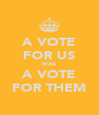 A VOTE FOR US WAS A VOTE FOR THEM - Personalised Poster A4 size