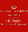 "A7bha , A3sh8ha Atnfsha Amoot Feeha  My Baby   ""Amoon Aljassim"" - Personalised Poster A4 size"