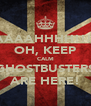 AAAAAAHHHH!!!!!!! OH, KEEP CALM GHOSTBUSTERS ARE HERE! - Personalised Poster A4 size