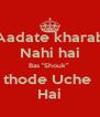 "Aadate kharab Nahi hai Bas ""Shouk""  thode Uche  Hai - Personalised Poster A4 size"