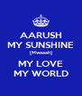 AARUSH MY SUNSHINE [Mwaaah] MY LOVE MY WORLD - Personalised Poster A4 size