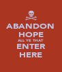 ABANDON HOPE ALL YE THAT ENTER HERE - Personalised Poster A4 size