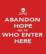 ABANDON HOPE ALL YE WHO ENTER HERE - Personalised Poster A4 size