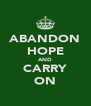ABANDON HOPE AND CARRY ON - Personalised Poster A4 size