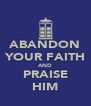 ABANDON YOUR FAITH AND PRAISE HIM - Personalised Poster A4 size