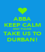 ABBA KEEP CALM AND PLEASE TAKE US TO DURBAN! - Personalised Poster A4 size