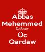 Abbas Mehemmed Zulfuqar Üc Qardaw - Personalised Poster A4 size