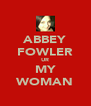 ABBEY FOWLER UR MY WOMAN - Personalised Poster A4 size