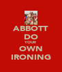 ABBOTT DO YOUR OWN IRONING - Personalised Poster A4 size