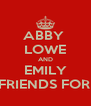 ABBY  LOWE AND EMILY BESTFRIENDS FOREVER - Personalised Poster A4 size