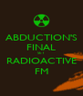 ABDUCTION'S FINAL SET RADIOACTIVE FM - Personalised Poster A4 size