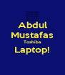 Abdul Mustafas Toshiba Laptop!  - Personalised Poster A4 size