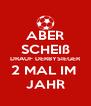 ABER SCHEIß DRAUF DERBYSIEGER 2 MAL IM  JAHR - Personalised Poster A4 size