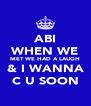 ABI WHEN WE MET WE HAD A LAUGH & I WANNA C U SOON - Personalised Poster A4 size