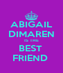 ABIGAIL DIMAREN IS THE BEST  FRIEND  - Personalised Poster A4 size