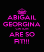 ABIGAIL GEORGINA CAITLIN ARE SO FIT!!! - Personalised Poster A4 size