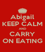 Abigail KEEP CALM AND CARRY ON EATING - Personalised Poster A4 size