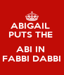 ABIGAIL  PUTS THE   ABI IN  FABBI DABBI - Personalised Poster A4 size
