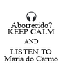 Aborrecido? KEEP CALM AND LISTEN TO Maria do Carmo - Personalised Poster A4 size