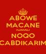 ABOWE MACANE IGARALI NOQO CABDIKARIM - Personalised Poster A4 size