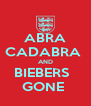 ABRA CADABRA  AND BIEBERS   GONE  - Personalised Poster A4 size
