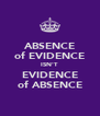 ABSENCE of EVIDENCE ISN'T EVIDENCE of ABSENCE - Personalised Poster A4 size