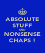 ABSOLUTE STUFF AND NONSENSE CHAPS ! - Personalised Poster A4 size