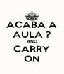 ACABA A AULA ? AND CARRY ON - Personalised Poster A4 size