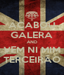 ACABOU GALERA AND VEM NI MIM TERCEIRÃO - Personalised Poster A4 size