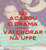 ACABOU O DRAMA RANIELLY VAI CHORAR NA UFPE - Personalised Poster A4 size