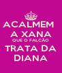 ACALMEM   A XANA QUE O FALCÃO TRATA DA DIANA - Personalised Poster A4 size
