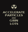 ACCELERATE PARTICLES AND GRIN LOTS - Personalised Poster A4 size