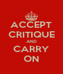 ACCEPT CRITIQUE AND CARRY ON - Personalised Poster A4 size