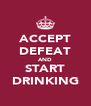 ACCEPT DEFEAT AND START DRINKING - Personalised Poster A4 size