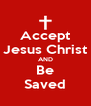 Accept Jesus Christ AND Be Saved - Personalised Poster A4 size