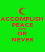 ACCOMPLISH PEACE NOW OR NEVER - Personalised Poster A4 size