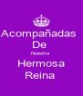 Acompañadas  De  Nuestra  Hermosa Reina  - Personalised Poster A4 size
