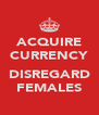 ACQUIRE CURRENCY  DISREGARD FEMALES - Personalised Poster A4 size