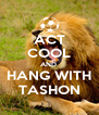 ACT COOL AND  HANG WITH TASHON - Personalised Poster A4 size