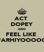 ACT  DOPEY AND FEEL LIKE  FARHIYOOOOO - Personalised Poster A4 size