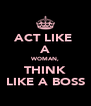 ACT LIKE  A WOMAN, THINK LIKE A BOSS - Personalised Poster A4 size